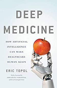 Deep Medicine: How Artificial Intelligence Can Make Healthcare Human Again by [Topol, Eric]