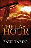 The Last Hour, Paul A. Tardo, 1603830545