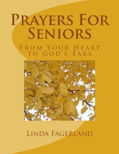 Prayers For Seniors: From Your Heart to God's Ears