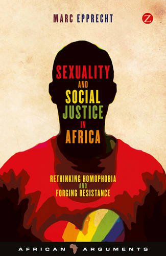 Sexuality and Social Justice in Africa: Rethinking Homophobia and Forging Resistance (African Arguments)
