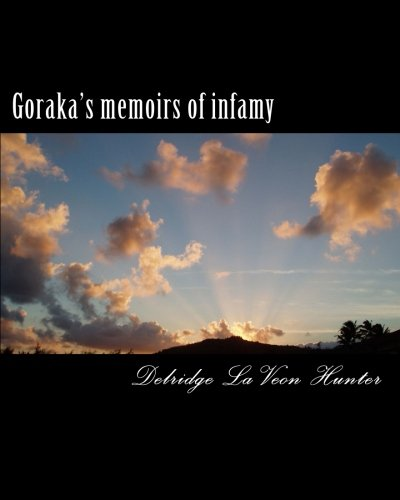 Read Online Goraka's memoirs of infamy: A strange case of bad faith (Volume 1) pdf