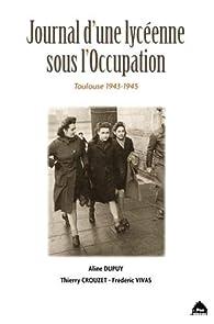 Journal d'une lycéenne sous l'occupation Toulouse 1943-1945 par Aline Dupuy
