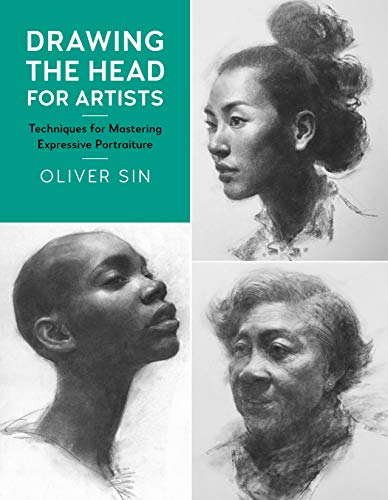 Drawing the Head for Artists: Techniques for Mastering Expressive Portraiture por Oliver Sin