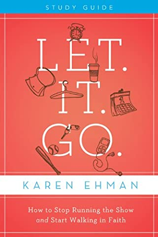 Let. It. Go. Study Guide: How to Stop Running the Show and Start Walking in Faith (Family Devotional Videos)