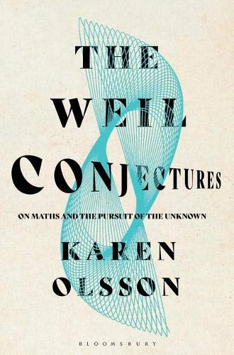 The Weil Conjectures: On Maths and the Pursuit of the Unknown por Karen Olsson