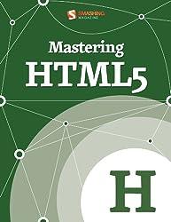 Mastering HTML5 (Smashing eBook Series 25)