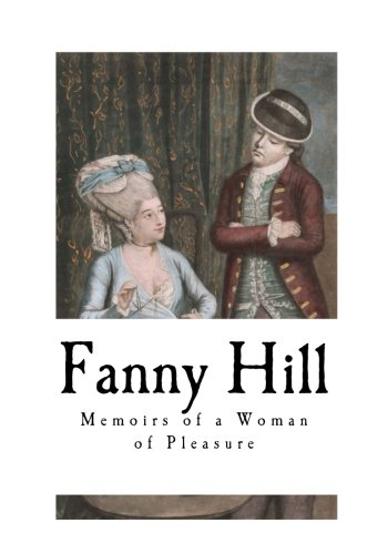 Fanny Hill: Memoirs of a Woman of Pleasure (Victorian Erotica)