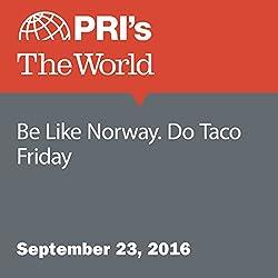 Be Like Norway. Do Taco Friday