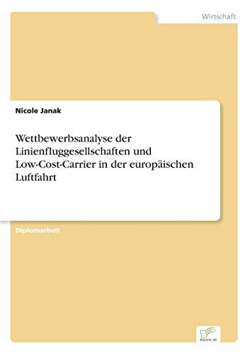 Wettbewerbsanalyse der Linienfluggesellschaften und Low-Cost-Carrier in der europäischen Luftfahrt  [Janak, Nicole] (Tapa Blanda)