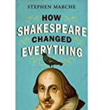 img - for [ How Shakespeare Changed Everything BY Marche, Stephen ( Author ) ] { Hardcover } 2011 book / textbook / text book