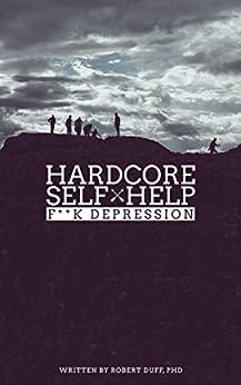 Hardcore Self Help: F**k Depression by [Duff, Robert]