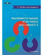 TRAITEMENT D'IMAGES ET DE VIDÉOS AVEC OPENCV 3 EN C++: (WINDOWS, LINUX, RASPBERRY)