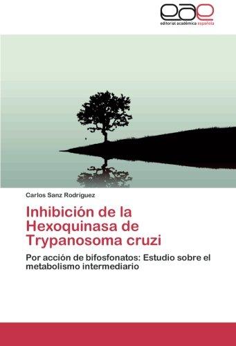 Inhibicion de La Hexoquinasa de Trypanosoma Cruzi: Amazon.es ...