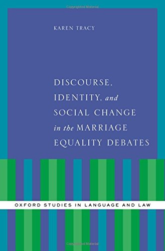 Discourse, Identity, and Social Change in the Marriage Equality Debates (Oxford Studies in Language and Law) by Oxford University Press