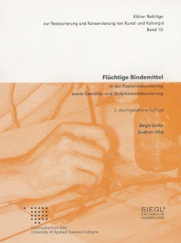 Flüchtige Bindemittel in der Papierrestaurierung sowie Gemälde- und Skulpturenrestaurierung (Kölner Beiträge zur Restaurierung und Konservierung von Kunst- und Kulturgut)