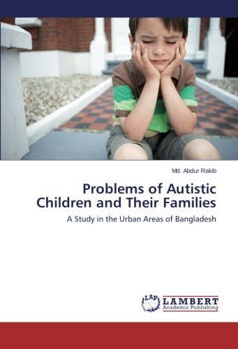 Problems of Autistic Children and Their Families: A Study in the Urban Areas of Bangladesh PDF