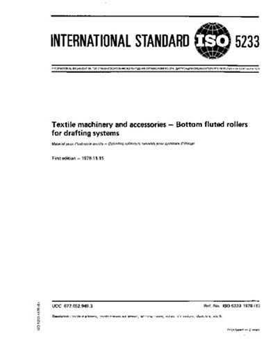 ISO 5233:1978, Textile machinery and accessories -- Bottom fluted rollers for drafting systems ebook