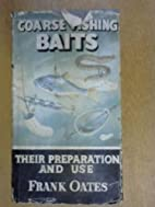 Coarse fishing baits: their preparation and…