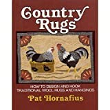 Country Rugs : How to Design and Hook Traditional Wool Rugs and Hangings, Hornafius, Pat, 0811730425