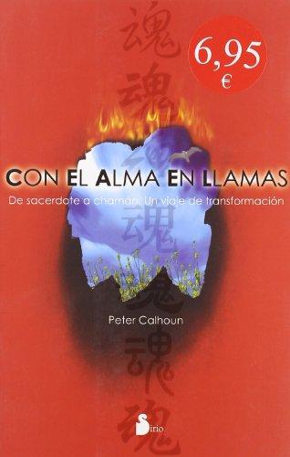 Descargar Libro Con El Alma En Llamas: De Sacerdote A Chaman. Un Viaje De Transformacion Peter Calhoun