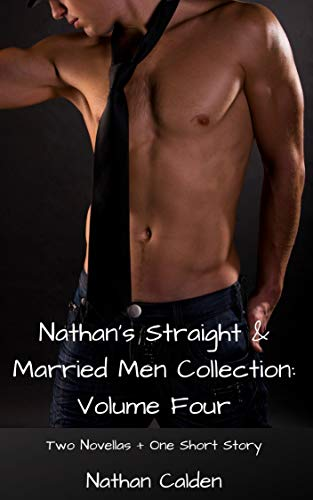 Nathan's Straight & Married Men Collection: Volume Four (Two Novellas + One Short Story)
