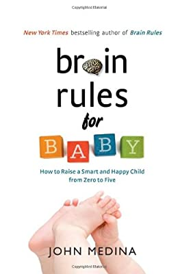 Brain Rules For Baby How To Raise A Smart And Happy Child From Zero To Five from Pear Press
