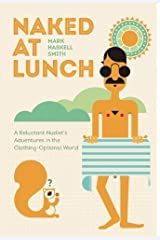 Naked at Lunch: A Reluctant Nudist's Adventures in the Clothing-Optional World Paperback