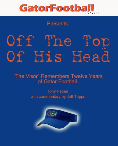 Off The Top of His Head: The Visor Remembers Twelve Years of Gator Football. Ball In Visor