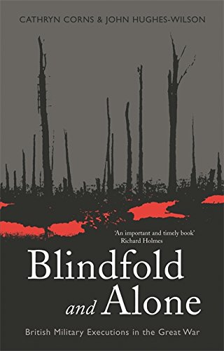 Blindfold and Alone: British Military Executions in the Great War (Cassell Military Paperbacks)