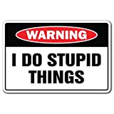 """I DO Stupid Things Warning Sign dope Dopey Dumb Idiot 