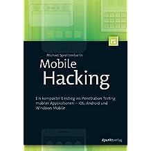 Mobile Hacking: Ein kompakter Einstieg ins Penetration Testing mobiler Applikationen – iOS, Android und Windows Mobile (German Edition)