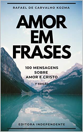 Amor Em Frases 100 Mensagens Sobre Amor E Cristo