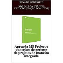 Aprenda MS Project e conceitos de gerente de projetos de maneira integrada: Aprenda MS Project 2016 e conceitos de gerente de projetos de forma integrada (Portuguese Edition)