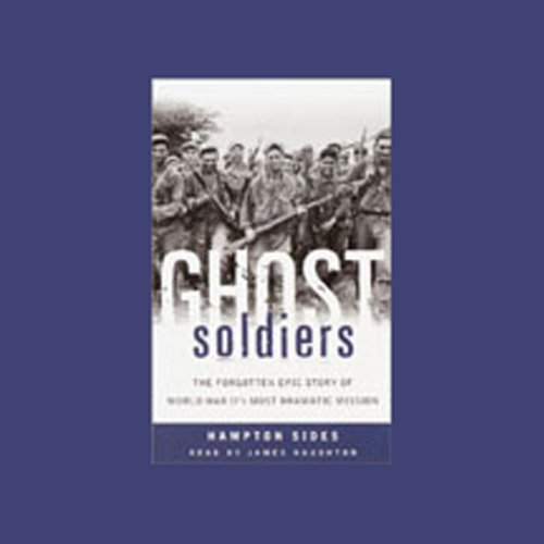 Ghost Soldiers: The Epic Account of World War II's Greatest Rescue Mission