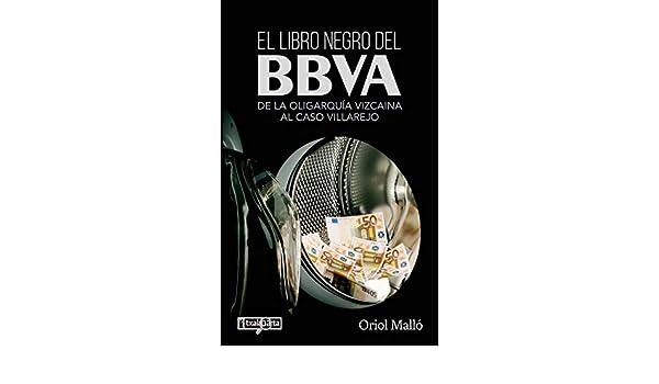 El libro negro del BBVA: De la oligarquía vizcaina al caso Villarejo ORREAGA: Amazon.es: Malló Vilaplana, Oriol: Libros