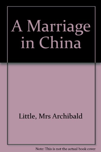 A Marriage in China Mrs Archibald Little