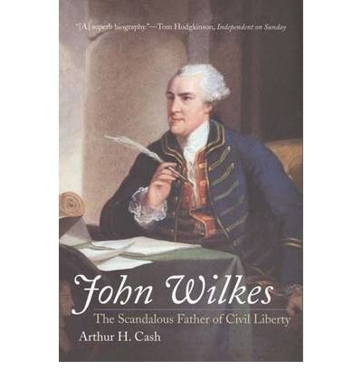 [(John Wilkes: The Scandalous Father of Civil Liberty )] [Author: Arthur H. Cash] [Jun-2007]