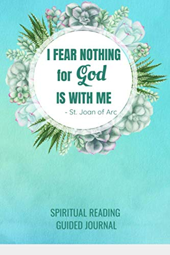 I Fear Nothing For God Is With Me St. Joan of Arc | Spiritual Reading Guided Journal: Catholic Prompt Notebook for Bible Study or Meditation on Words of the Saints