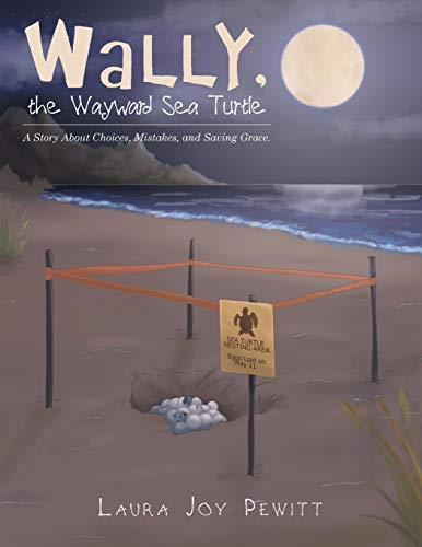 (Wally, the Wayward Sea Turtle: A Story About Choices, Mistakes, and Saving Grace.)