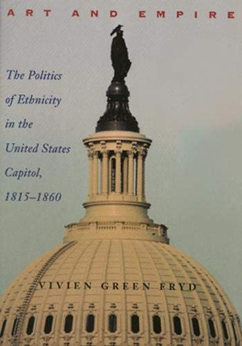 Art and Empire: The Politics of Ethnicity in the United States Capitol, 1815–1860 (Perspective On Art & Architect)