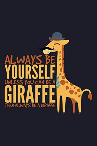 Always Be Yourself Unless You Can Be A Giraffe Then Always Be A Giraffe: Blank Paper Sketch Book - Artist Sketch Pad Journal for Sketching, Doodling, Drawing, Painting or -