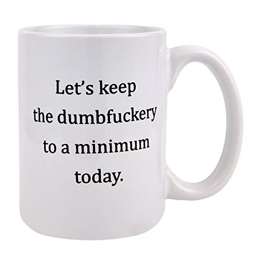 - Funny Coffee Mug Let's Keep Annoyance To A Minimum Today Coffee Cup, 15 Ounces Funny Coffee Mug Novelty Gift Coffee Tea Cup for Men Women Friends