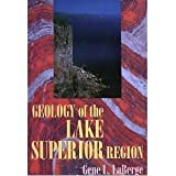 Geology of the Lake Superior Region, Gene LaBerge, 0945005156