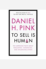 [(To Sell is Human: The Surprising Truth About Persuading, Convincing, and Influencing Others )] [Author: Daniel H. Pink] [Feb-2013]