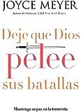 Deje que Dios pelee sus batallas: Mantenga su paz en la tormenta (Spanish Edition)