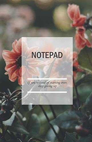 Notepad; If you're tired of starting over, stop giving up: Notebook A5 Dotted Pages with motivational Quote Cover, Perfect to capture Ideas and Notes (Sketchbook Dotted, Notepad A5, Pocket Book)