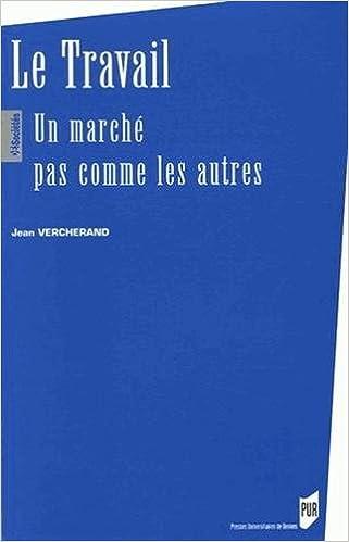 Tableau de téléchargement de livre Amazon Le Travail : Un marché pas comme les autres PDF CHM ePub 2753502706 by Jean Vercherand