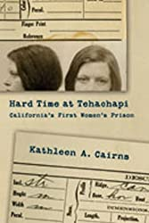 Hard Time at Tehachapi: California's First Women's Prison