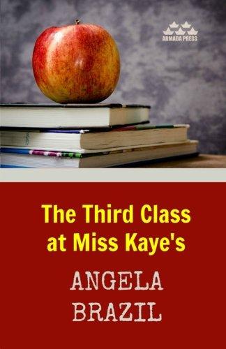 Read Online The Third Class at Miss Kaye's (Novels of Angela Brazil) (Volume 3) ebook
