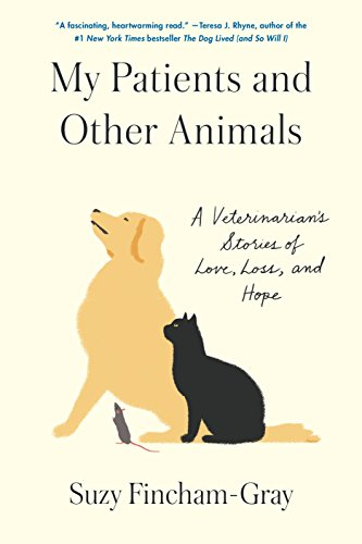 My Patients and Other Animals: A Veterinarian's Stories of Love, Loss, and Hope (No Vet For My Pet)